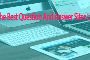 The Best Question And Answer Sites List