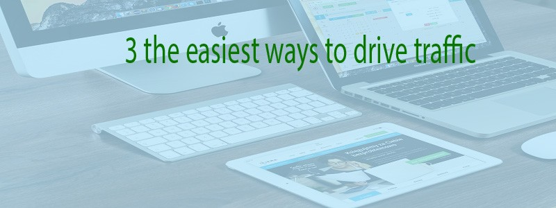 The Easiest Ways to Drive Traffic to Your Website